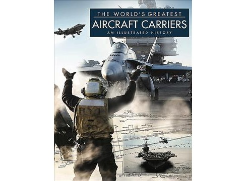 World's Greatest Aircraft Carriers : An Illustrated History -  by David Ross (Hardcover) - image 1 of 1