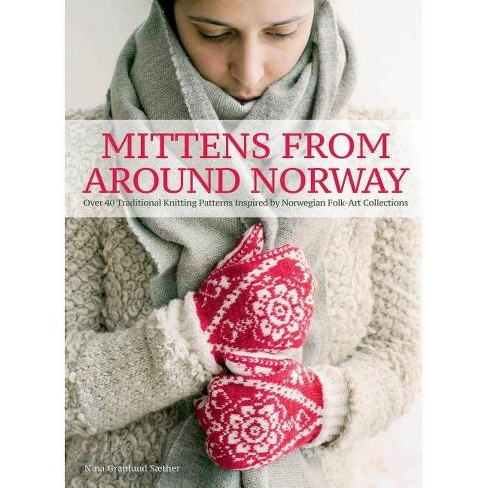 Mittens From Around Norway By Nina Granlund Saether Hardcover Target