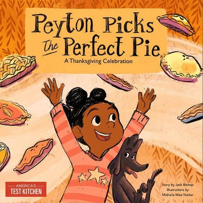 Peyton Picks the Perfect Pie - by America's Test Kitchen Kids (Hardcover)