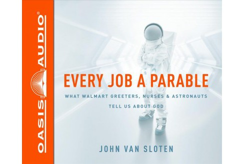 Every Job a Parable : What Walmart Greeters, Nurses, & Astronauts Tell Us About God - Unabridged - image 1 of 1