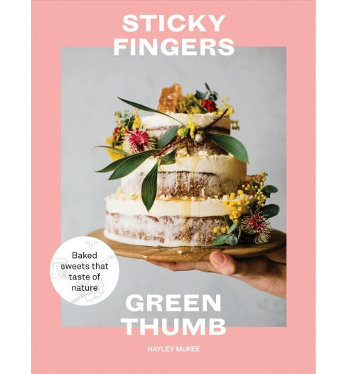 Sticky Fingers, Green Thumb : Baked Sweets That Taste of Nature (Hardcover) (Hayley McKee) - image 1 of 1