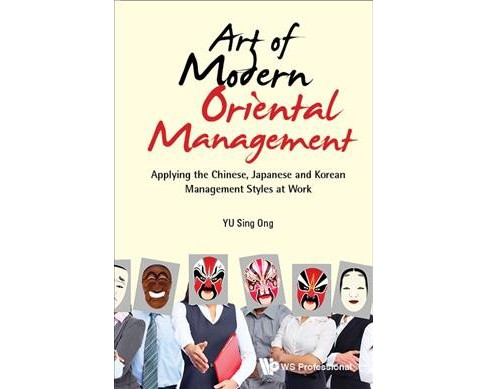 Art of Modern Oriental Management : Applying the Chinese, Japanese and Korean Management Styles at Work - image 1 of 1