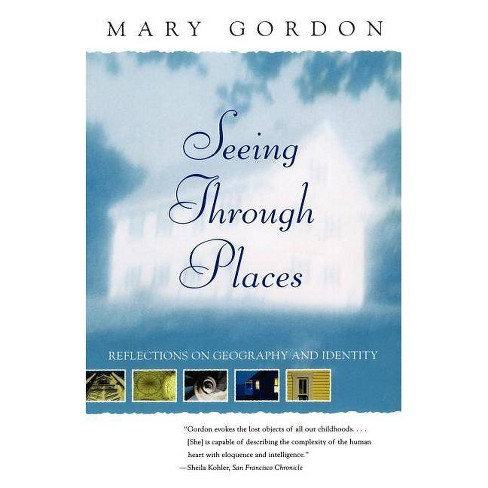 Seeing Through Places - by  Mary Gordon (Paperback) - image 1 of 1
