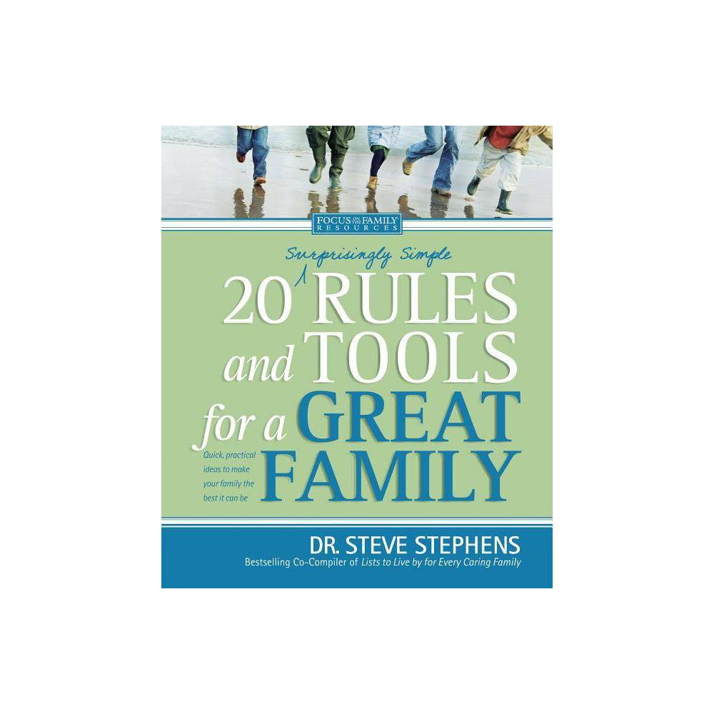 20 Surprisingly Simple Rules And Tools For A Great Family Focus On The Family By Steve Stephens Paperback