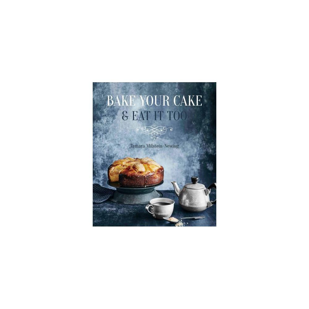 Bake Your Cake & Eat It Too (Paperback) (Tamara Milstein-newing)