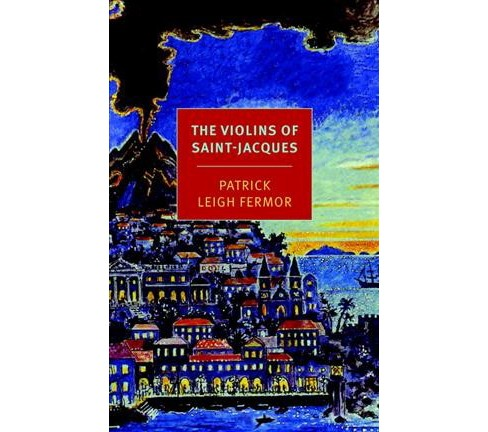 Violins of Saint-Jacques : A Tale of the Antilles (Paperback) (Patrick Leigh Fermor) - image 1 of 1