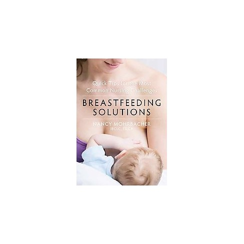 Breastfeeding Solutions : Quick Tips for the Most Common Nursing Challenges (Paperback) (Nancy - image 1 of 1