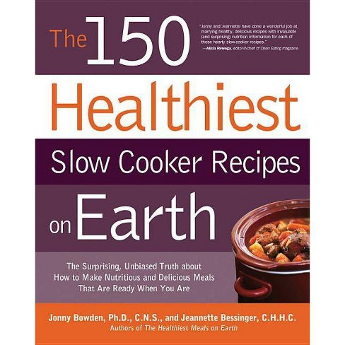 The 150 Healthiest Slow Cooker Recipes on Earth - by  Jonny Bowden & Jeannette Bessinger (Paperback) - image 1 of 1