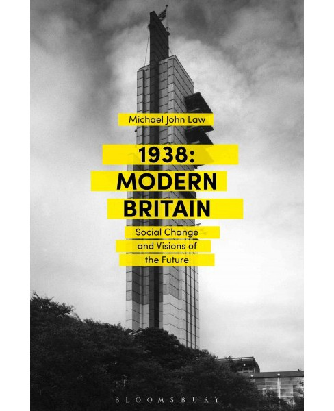 1938 Modern Britain : Social Change and Visions of the Future (Hardcover) (Michael John Law) - image 1 of 1