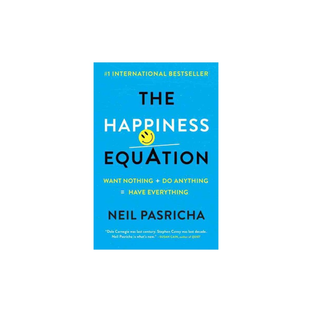 Happiness Equation : Want Nothing + Do Anything = Have Everything (Reprint) (Paperback) (Neil Pasricha)