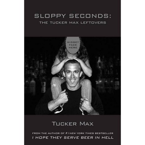 Sloppy Seconds - by  Tucker Max (Paperback) - image 1 of 1