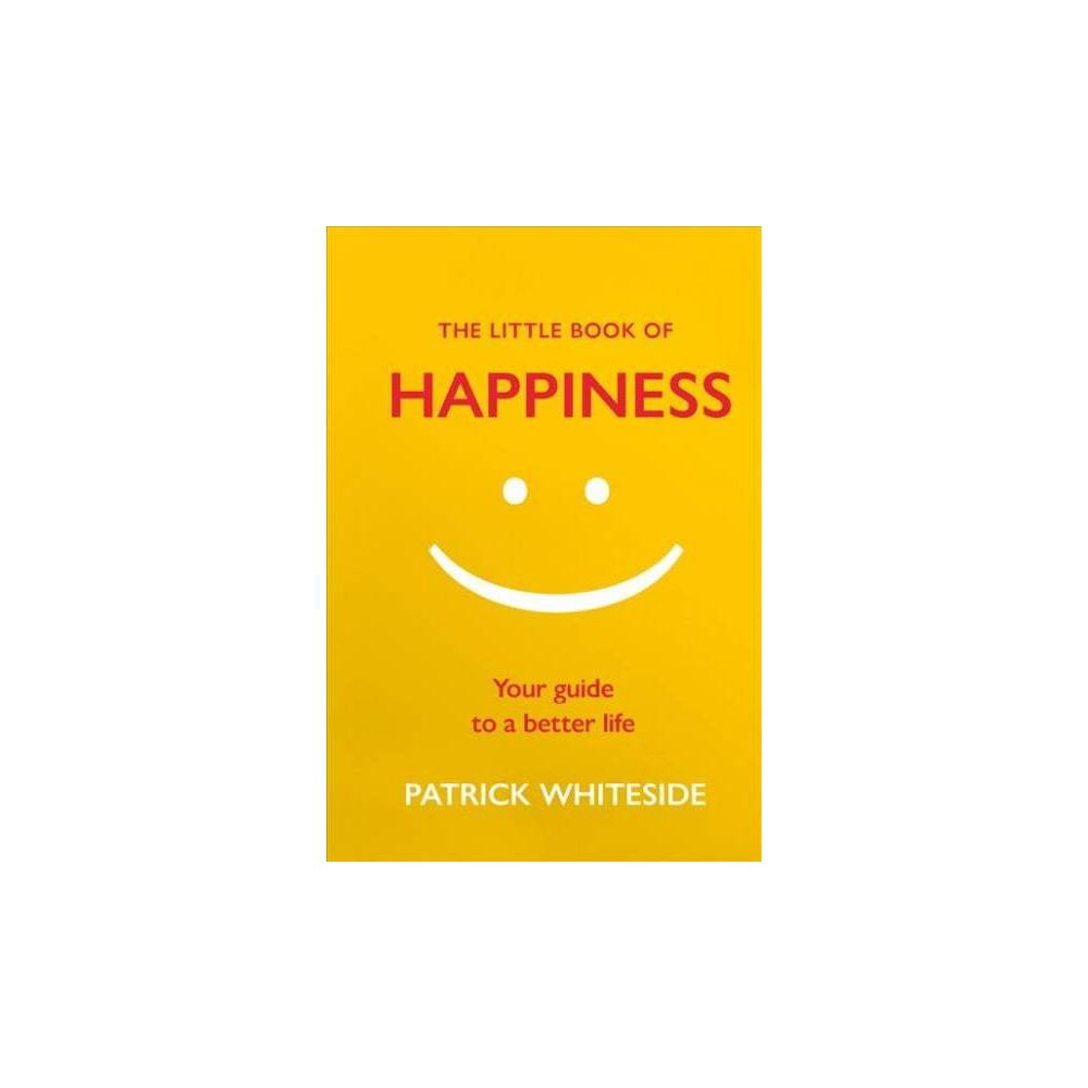 The Little Book of Happiness - (Little Book of) by Patrick Whiteside (Hardcover)