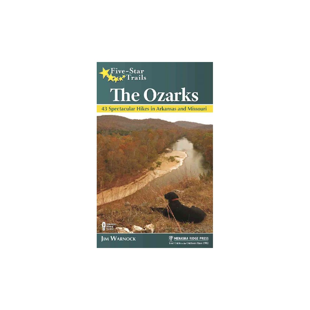 Five-Star Trails the Ozarks : 43 Spectacular Hikes in Arkansas and Missouri (Paperback) (Jim Warnock)