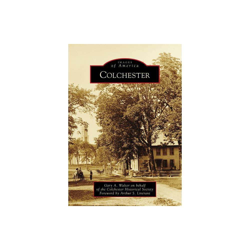 Colchester Images Of America By Gary A Walter On Behalf Of The Colchester Historical Society Paperback