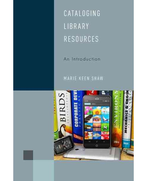 Cataloging Library Resources : An Introduction (Paperback) (Marie Keen Shaw) - image 1 of 1