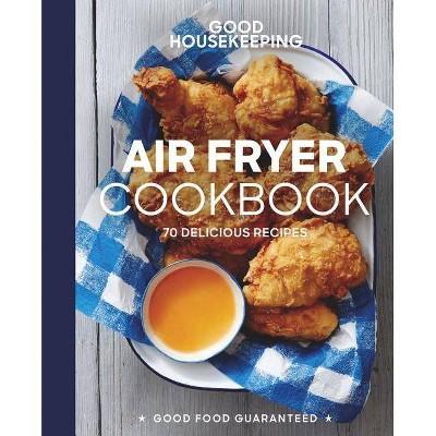 Good Housekeeping Air Fryer Cookbook - (Good Food Guaranteed)by Susan Westmoreland (Hardcover)