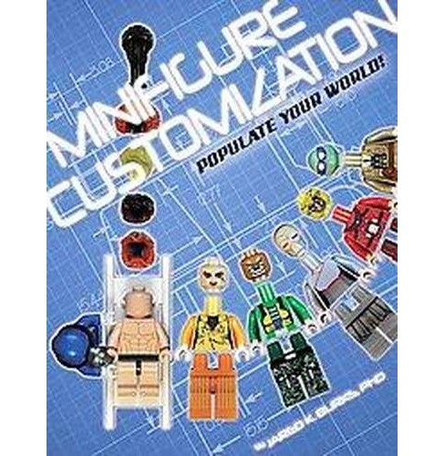 Minifigure Customization : Populate Your World! (Paperback) (Ph.D. Jared K. Burks) - image 1 of 1