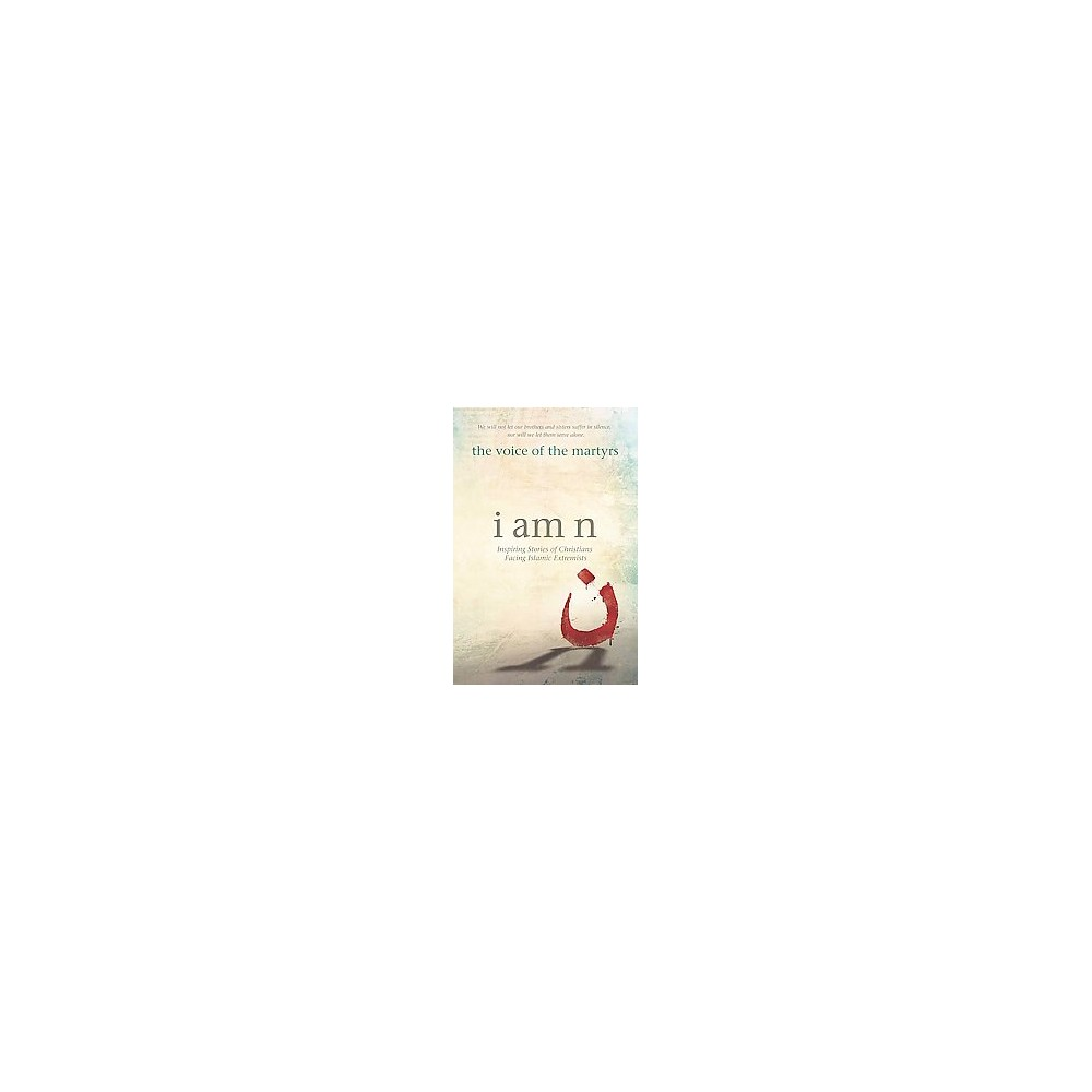 I Am N : Inspiring Stories of Christians Facing Islamic Extremists (Paperback)