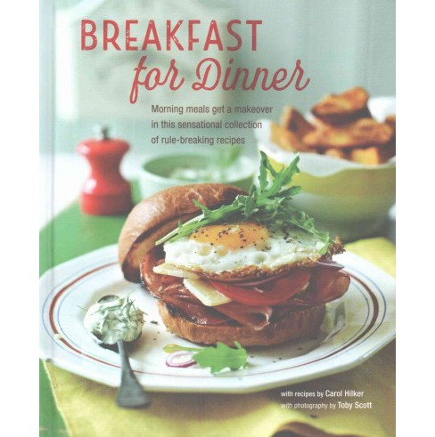 Breakfast for Dinner : Morning Meals Get a Makeover in This Sensational Collection of Rule-breaking - image 1 of 1