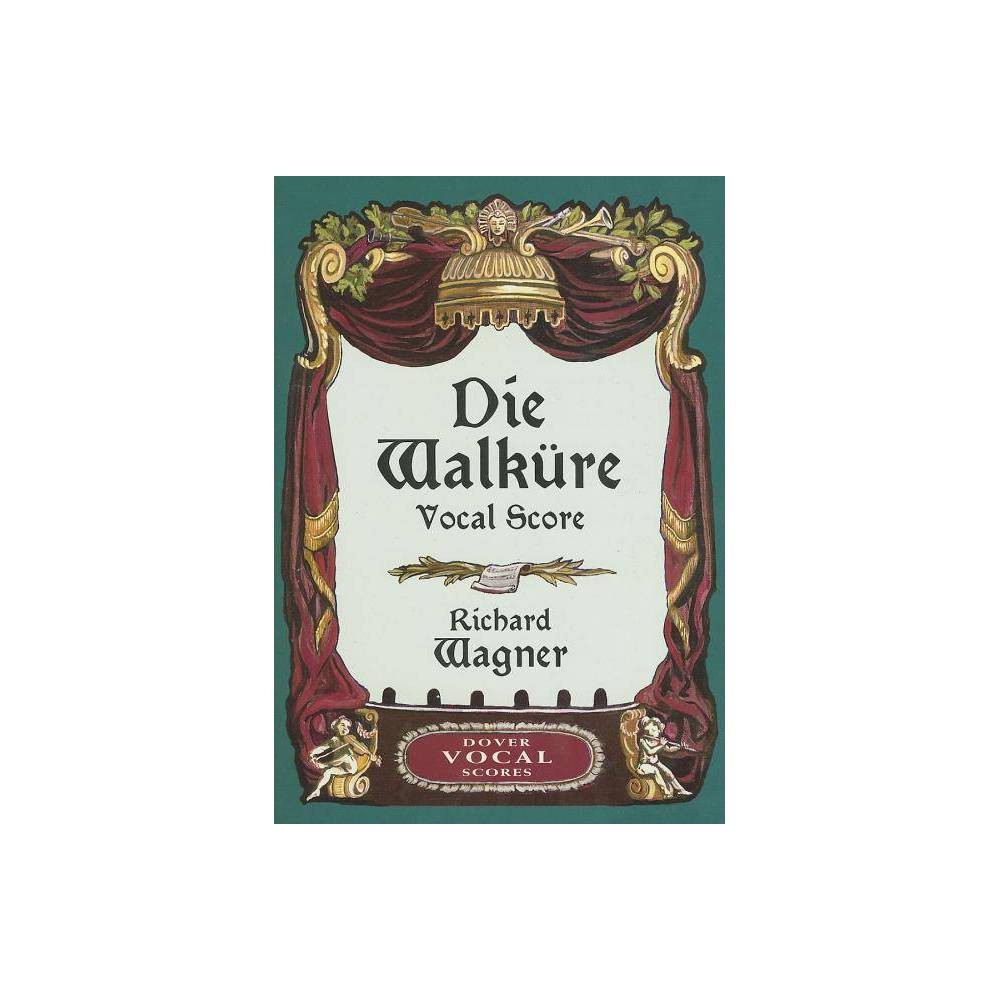 Die Walkure Vocal Score - (Dover Vocal Scores) by Richard Wagner (Paperback)