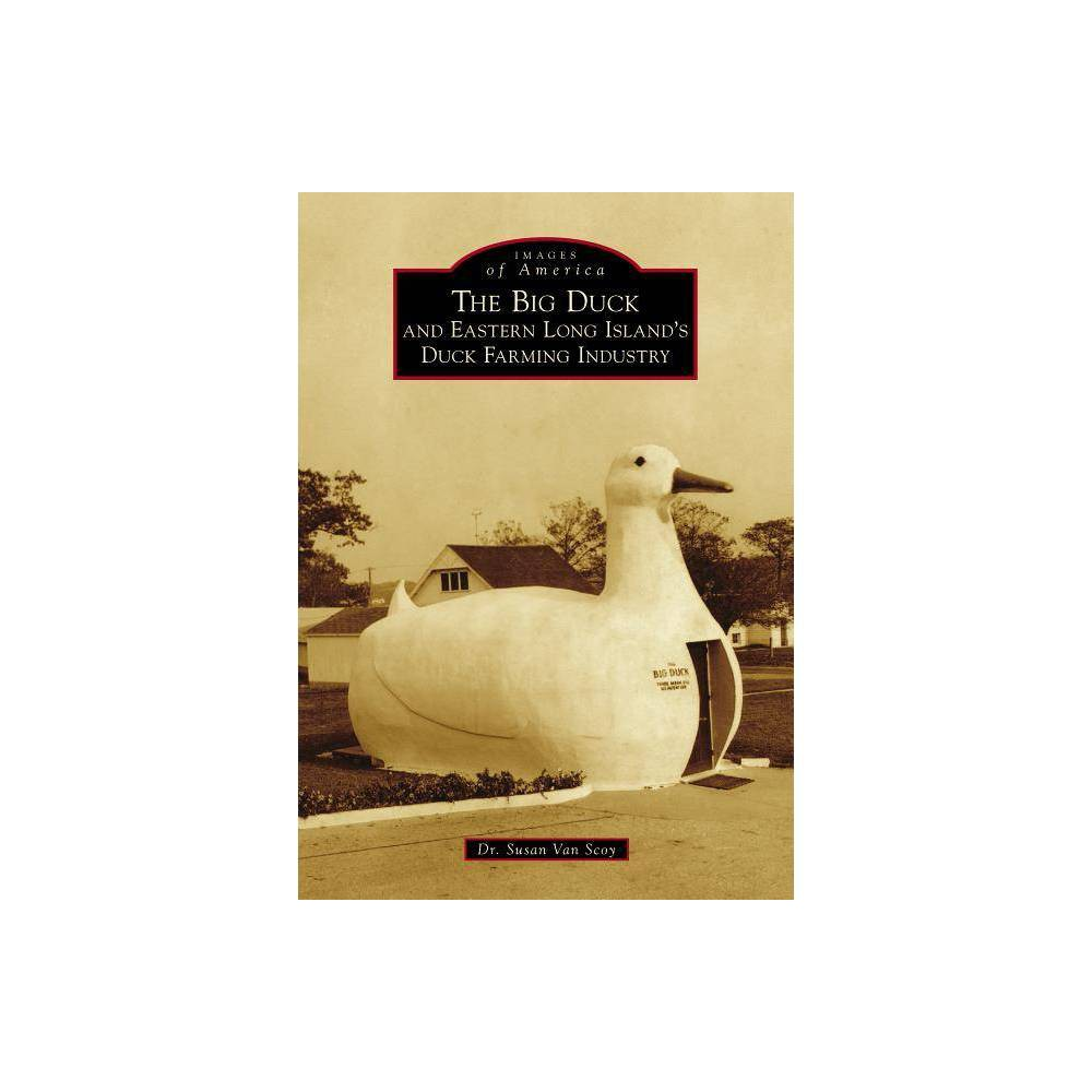 The Big Duck And Eastern Long Island S Duck Farming Industry By Scoy Paperback
