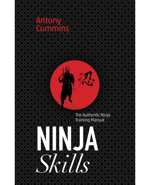 Ninja Skills : The Authentic Ninja Training Manual -  by Antony Cummins (Paperback) - image 1 of 1