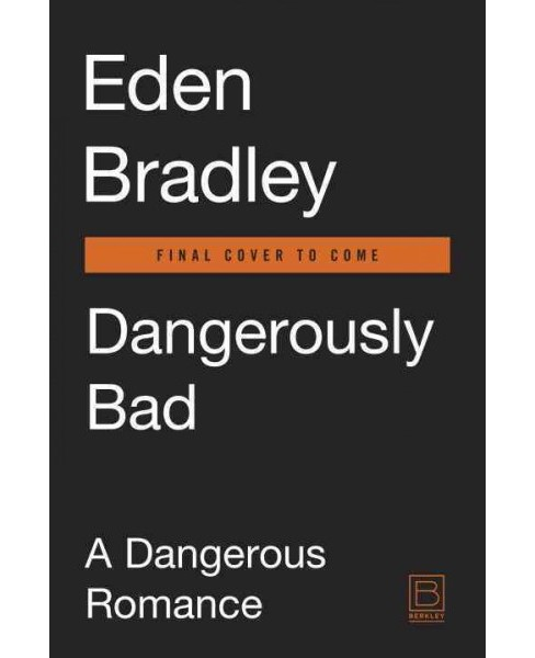 Dangerously Bad -  (Dangerous Romance) by Eden Bradley (Paperback) - image 1 of 1
