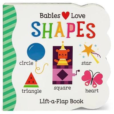 Babies Love Shapes - (Babies Love Lift-A-Flap Children's Interactive Board Book)by Scarlett Wing (Board Book)