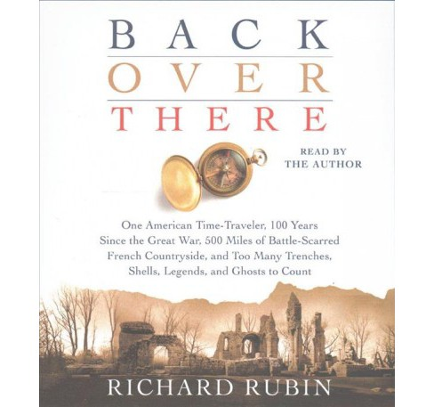Back over There : One American Time-traveler, 100 Years Since the Great War, 500 Miles of Battle-scarred - image 1 of 1