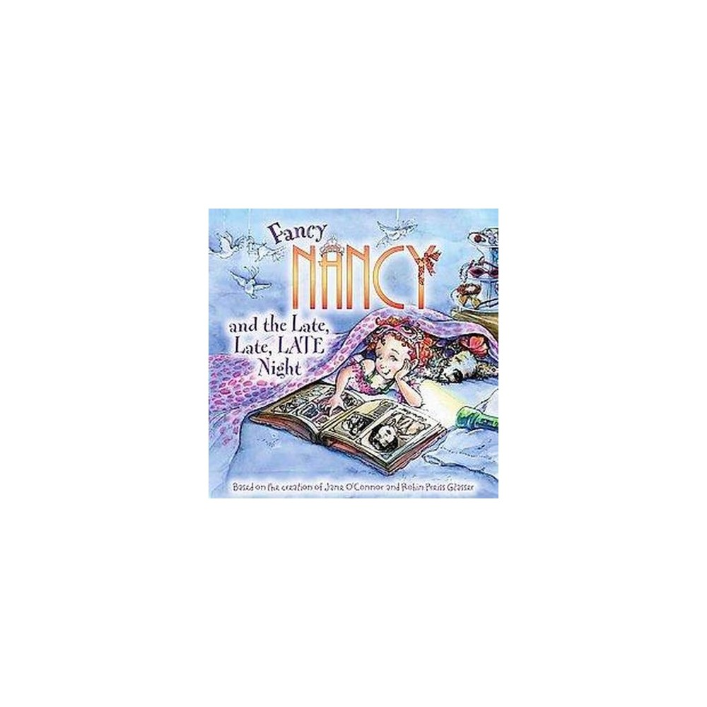 Fancy Nancy and the Late, Late, Late Nig ( Fancy Nancy) (Paperback) by Jane O'Connor