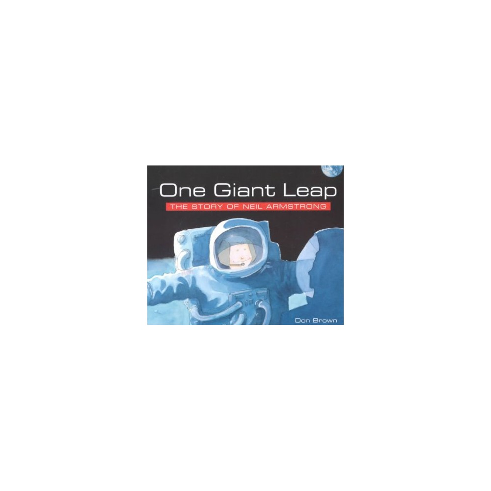 One Giant Leap : The Story of Neil Armstrong - by Don Brown (Paperback)