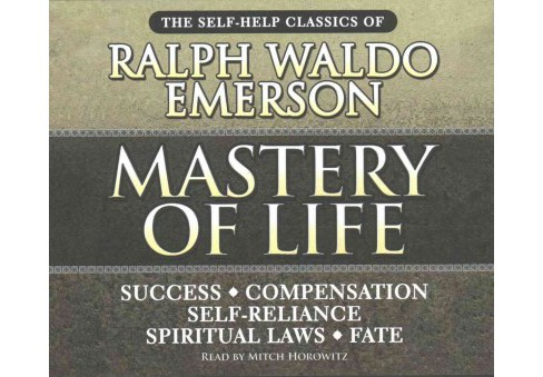 Mastery of Life : The Self-help Classics of Ralph Waldo Emerson (Unabridged) (CD/Spoken Word) - image 1 of 1