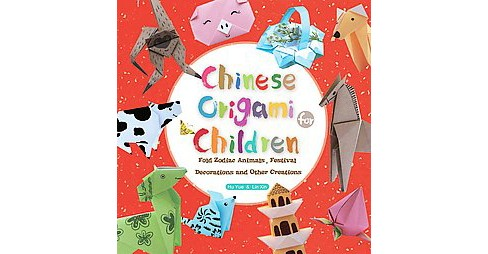 Chinese Origami for Children : Fold Zodiac Animals, Festival Decorations and Other Creations (Paperback) - image 1 of 1