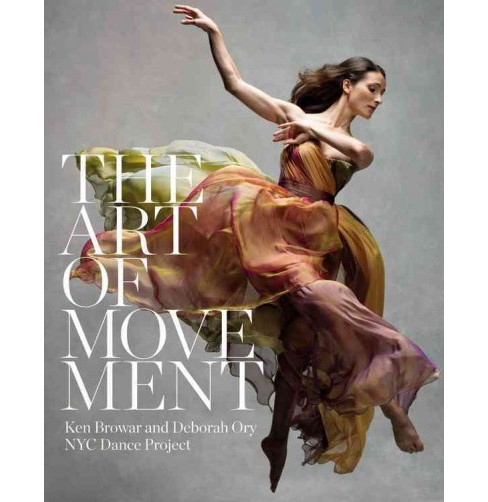 Art of Movement : NYC Dance Project (Hardcover) (Ken Browar & Deborah Ory) - image 1 of 1