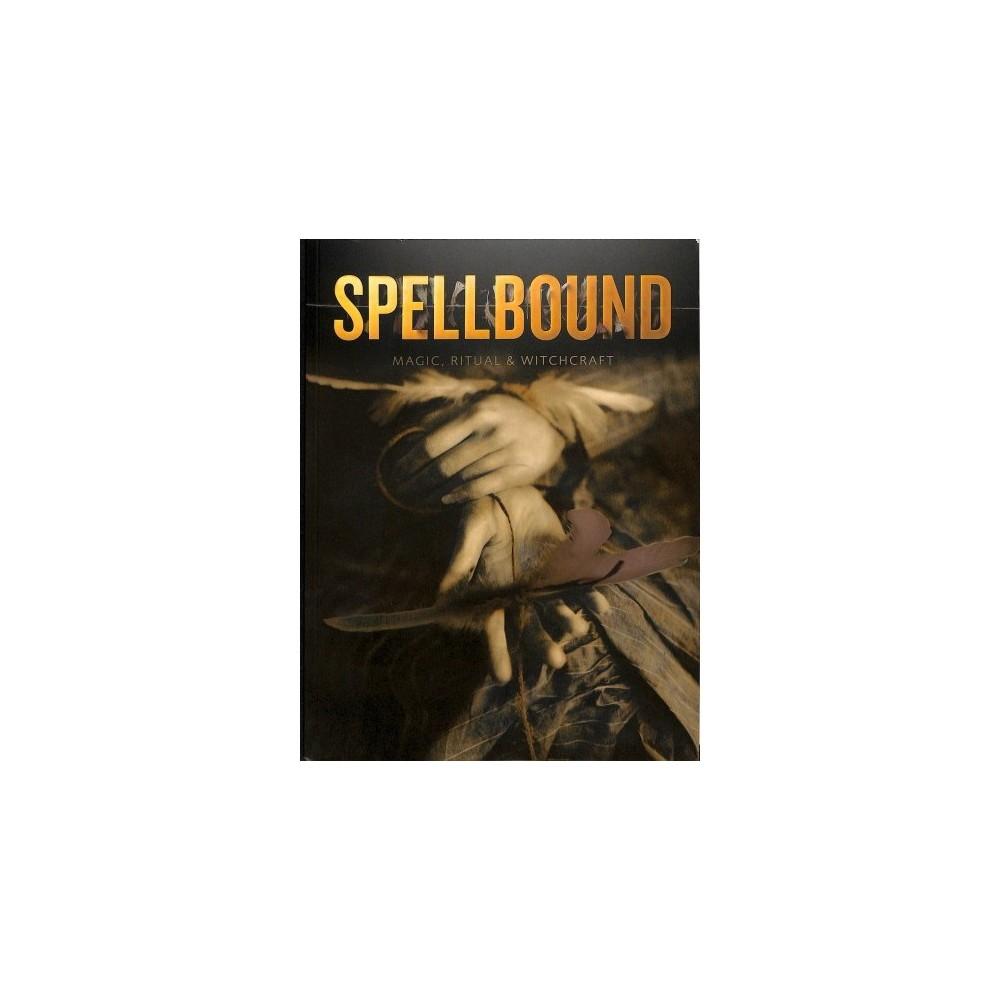 Spellbound : Magic, Ritual & Witchcraft - (Paperback)