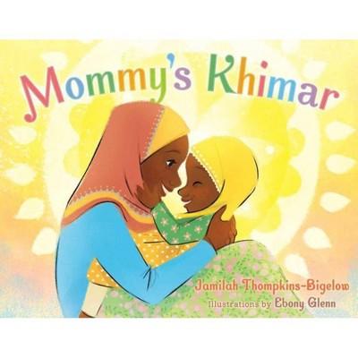 Mommy's Khimar - by Jamilah Thompkins-Bigelow (Hardcover)