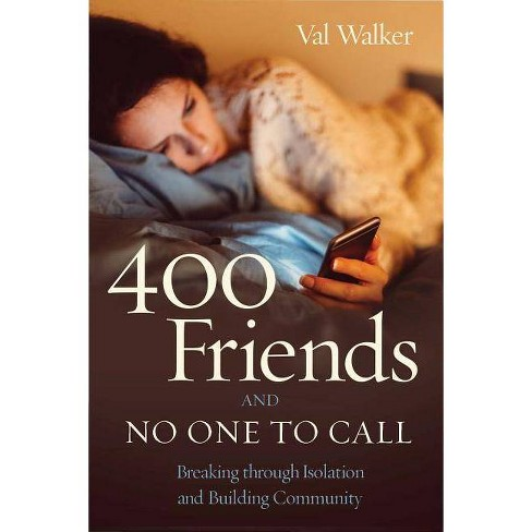 400 Friends and No One to Call - by  Val Walker (Paperback) - image 1 of 1