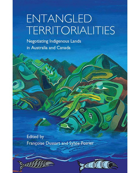 Entangled Territorialities : Negotiating Indigenous Lands in Australia and Canada (Paperback) - image 1 of 1
