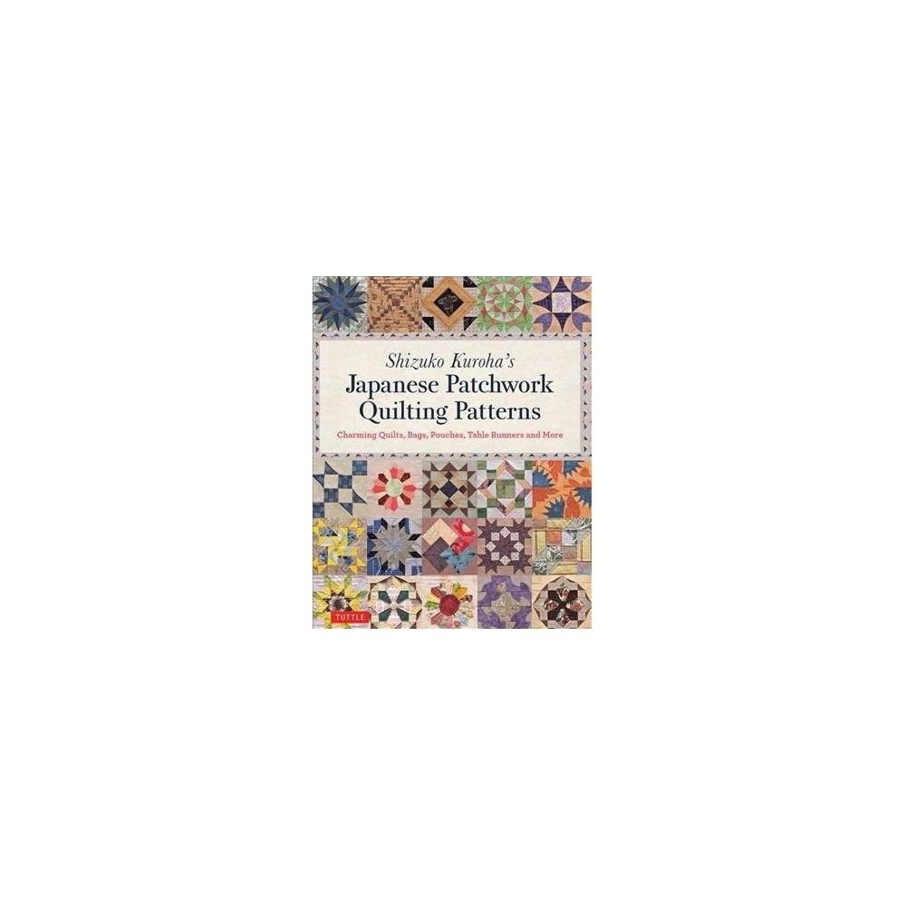 Shizuko Kuroha's Japanese Patchwork Quilting Patterns : Charming Quilts, Bags, Pouches, Table Runners