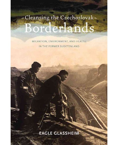 Cleansing the Czechoslovak Borderlands : Migration, Environment, and Health in the Former Sudetenland - image 1 of 1