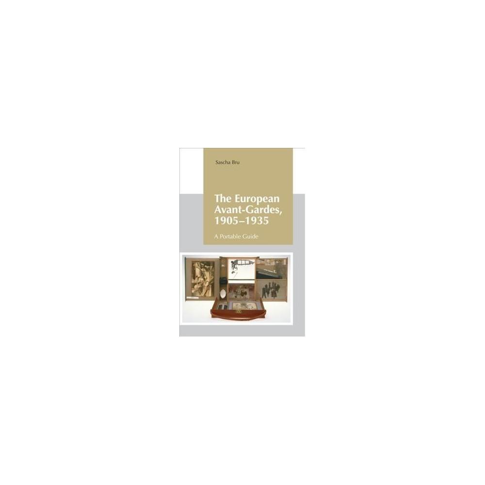 European Avant-Gardes, 1905-1935 : A Portable Guide - by Sascha Bru (Hardcover)