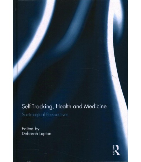 Self-Tracking, Health and Medicine : Sociological Perspectives -  (Hardcover) - image 1 of 1