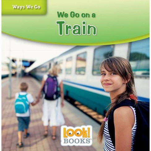 We Go on a Train - (Ways We Go (Look! Books (Tm))) by  Joanne Mattern (Hardcover) - image 1 of 1