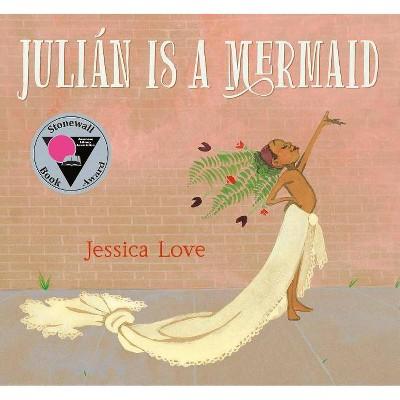 Juli�n Is a Mermaid - by Jessica Love (Hardcover)