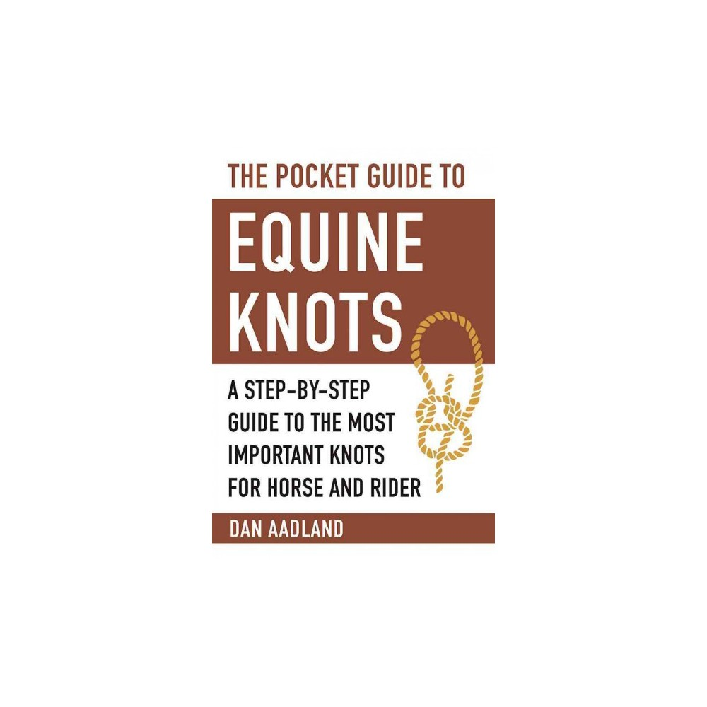 Pocket Guide to Equine Knots : A Step-by-step Guide to the Most Important Knots for Horse and Rider