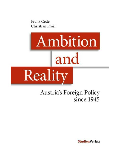 Ambition and Reality : Austrias Foreign Policy Since 1945 -  by Franz Cede & Christian Prosl (Hardcover) - image 1 of 1