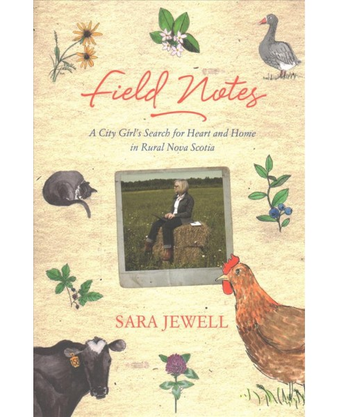 Field Notes : A City Girl's Search for Heart and Home in Rural Nova Scotia (Paperback) (Sara Jewell) - image 1 of 1