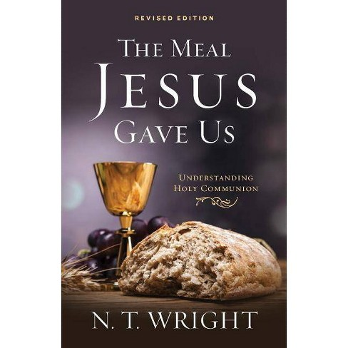 The Meal Jesus Gave Us, Revised Edition - by  N T Wright (Paperback) - image 1 of 1
