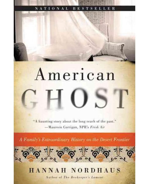 American Ghost : A Family's Haunted Past in the Desert Southwest (Reprint) (Paperback) (Hannah Nordhaus) - image 1 of 1
