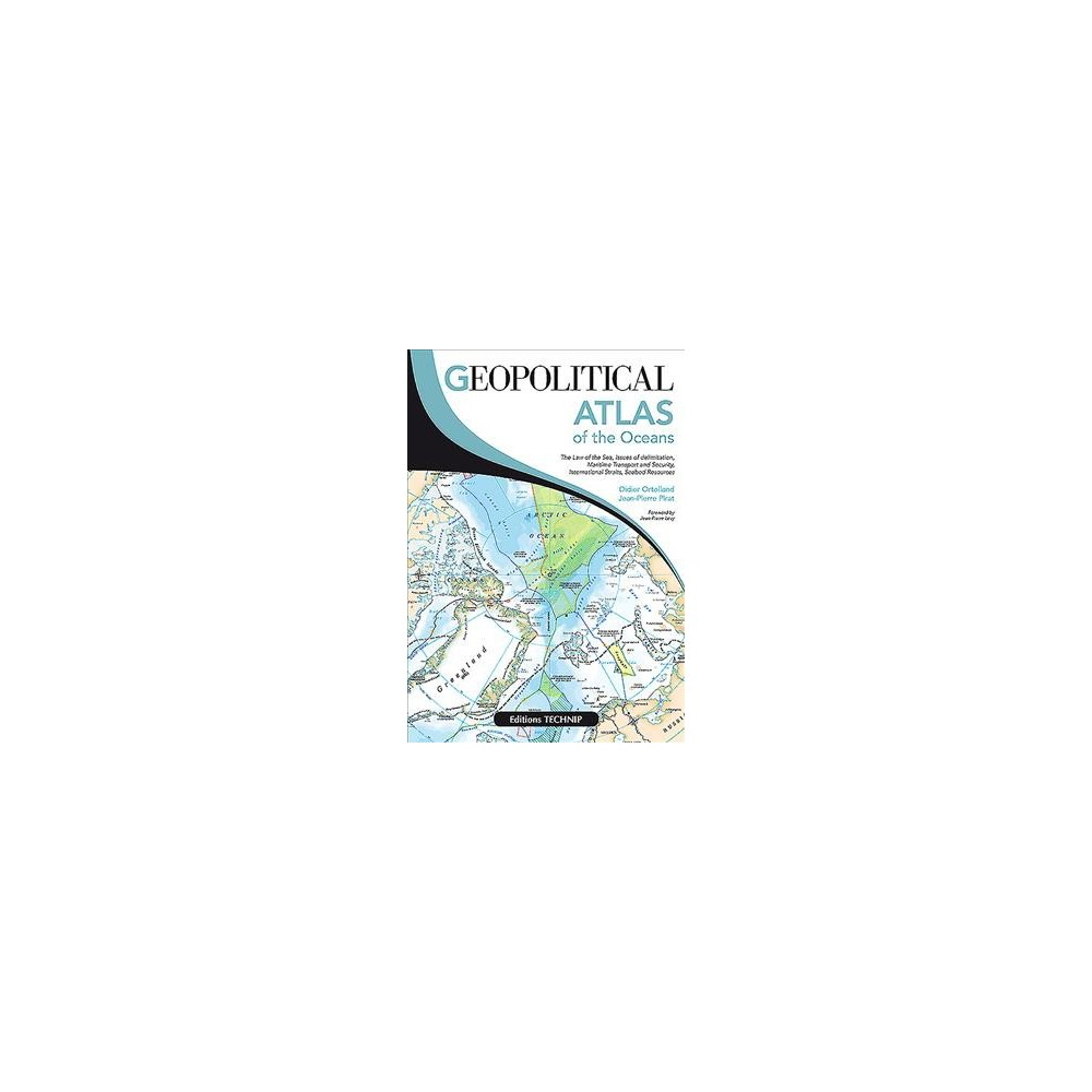 Geopolitical Atlas of the Oceans : The Law of the Sea, Issues of Delimitation, Maritime Transport and